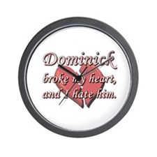 Dominick broke my heart and I hate him Wall Clock