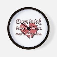 Dominick broke my heart and I hate him Wall Clock