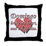 Domingo broke my heart and I hate him Throw Pillow