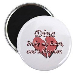 Dina broke my heart and I hate her Magnet