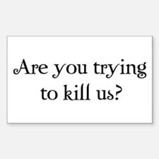 Are you trying to kill us? Rectangle Sticker 50 p