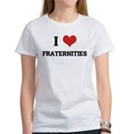 I Love Fraternities Women's T-Shirt