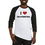 I Love Fraternities Baseball Jersey