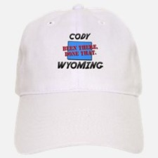 cody wyoming - been there, done that Baseball Baseball Cap