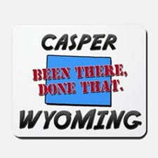 casper wyoming - been there, done that Mousepad