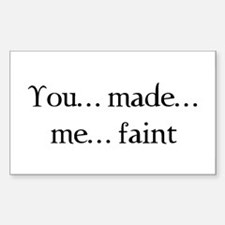 You made me faint Rectangle Sticker 50 pk)