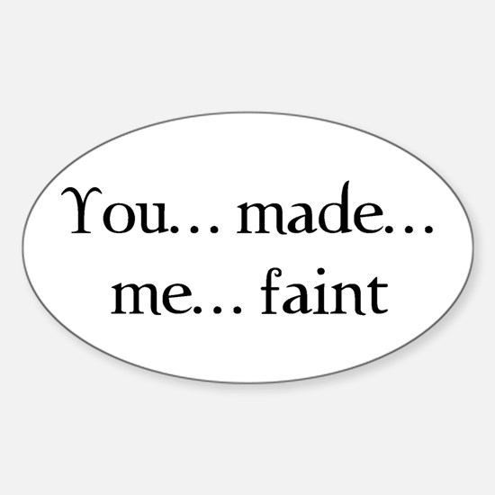 You made me faint Oval Decal