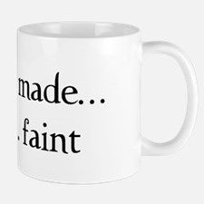 You made me faint Mug