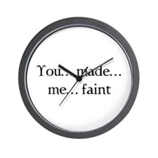 You made me faint Wall Clock