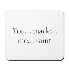 You made me faint Mousepad