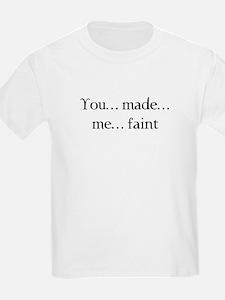 You made me faint T-Shirt