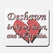 Deshawn broke my heart and I hate him Mousepad