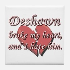 Deshawn broke my heart and I hate him Tile Coaster