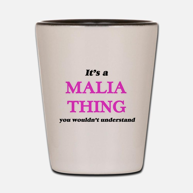It's a Malia thing, you wouldn' Shot Glass