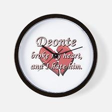 Deonte broke my heart and I hate him Wall Clock