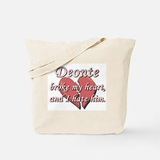 Deonte broke my heart and I hate him Tote Bag