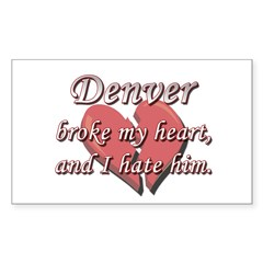 Denver broke my heart and I hate him Decal