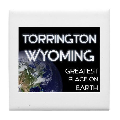 torrington wyoming - greatest place on earth Tile