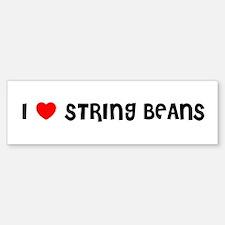 I LOVE STRING BEANS Bumper Bumper Bumper Sticker