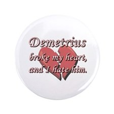 """Demetrius broke my heart and I hate him 3.5"""" Butto"""