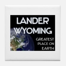 lander wyoming - greatest place on earth Tile Coas