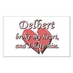 Delbert broke my heart and I hate him Sticker (Rec