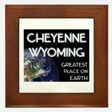 cheyenne wyoming - greatest place on earth Framed