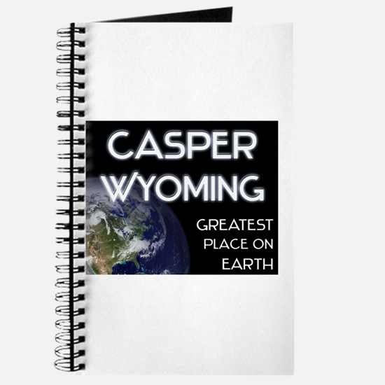 casper wyoming - greatest place on earth Journal