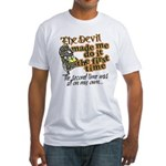 The Devil Made Me Do It Fitted T-Shirt