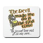 The Devil Made Me Do It Mousepad