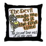 The Devil Made Me Do It Throw Pillow