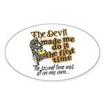 The Devil Made Me Do It Sticker (Oval)