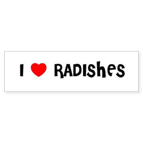 I LOVE RADISHES Bumper Sticker