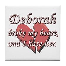 Deborah broke my heart and I hate her Tile Coaster