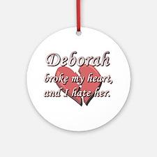 Deborah broke my heart and I hate her Ornament (Ro
