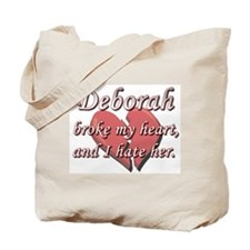 Deborah broke my heart and I hate her Tote Bag