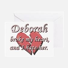 Deborah broke my heart and I hate her Greeting Car
