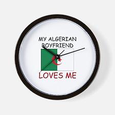 My Algerian Boyfriend Loves Me Wall Clock