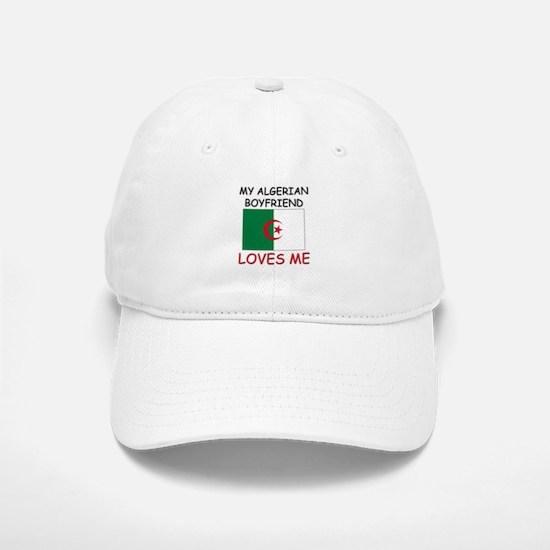 My Algerian Boyfriend Loves Me Baseball Baseball Cap