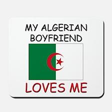 My Algerian Boyfriend Loves Me Mousepad