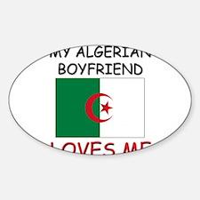 My Algerian Boyfriend Loves Me Oval Decal