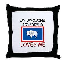 My Wyoming Boyfriend Loves Me Throw Pillow