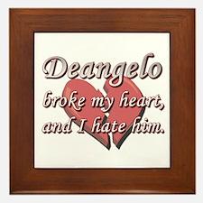 Deangelo broke my heart and I hate him Framed Tile