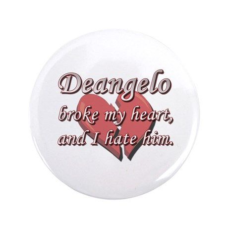 """Deangelo broke my heart and I hate him 3.5"""" Button"""