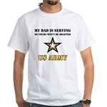 My Dad is serving US Army White T-Shirt