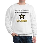 My Dad is serving US Army Sweatshirt