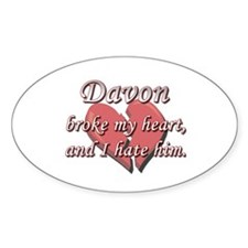 Davon broke my heart and I hate him Oval Decal