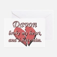 Davon broke my heart and I hate him Greeting Card