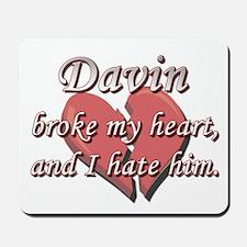 Davin broke my heart and I hate him Mousepad