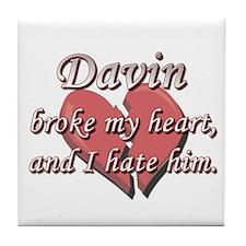 Davin broke my heart and I hate him Tile Coaster